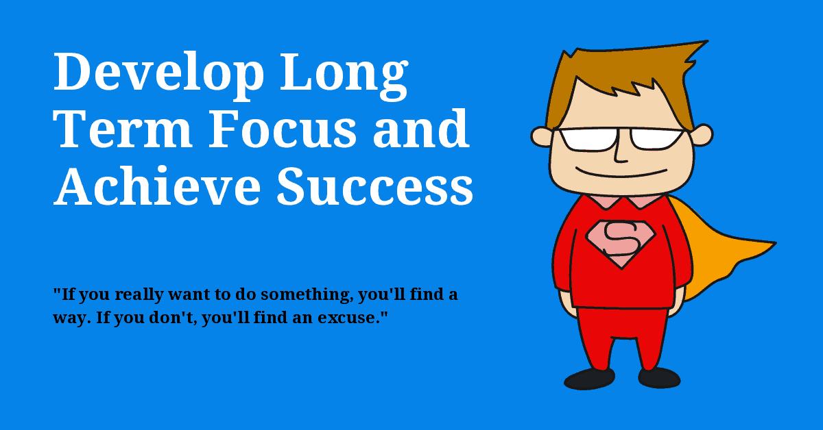 Develop Long-Term Focus And Achieve Success